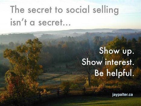 The Secret to Social Selling Isn't a Secret   Social Media   Scoop.it
