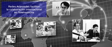 Redes Avanzadas facilitan la colaboración internacional en Telemedicina | EL MUNDO DE LAS HISTORIAS CLÍNICAS,TELEMEDICINA y APS | Scoop.it