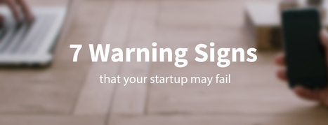 7 Warning Signs Before Your Startup Fails | Competitive Edge | Scoop.it