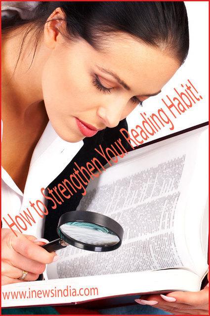 How to Strengthen Your Reading Habit! - I News India – Empowering Ideas! | Inewsindia.com | Scoop.it