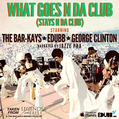 'WHAT GOES N DA CLUB' FT THE @BARKAYS, @GEORGE_CLINTON, @jazzepha @EDUBBlive | EDUBB | Scoop.it