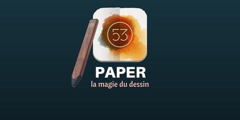 Paper sur iPad et iPhone, la magie du dessin - Les Outils Numériques | BàON - la Boite à Outils Numériques | Scoop.it
