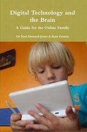 Digital Technology and the Brain: A Guide for the Online Family by Dr Paul Howard-Jones and Kate Fenton in Parenting & Families | Learning, Brain & Cognitive Fitness | Scoop.it