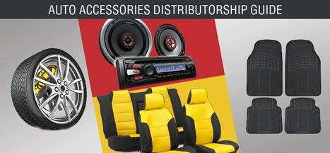 Start Business as a Distributor of Automobile Accessories | Become or Appoint Distributor, Franchisee or Sales Agent | Scoop.it