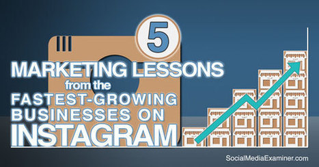 5 Marketing Lessons From the Fastest-Growing Businesses on Instagram | | Social Media tips and news | Scoop.it