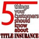 5 Things Your Customers Should Know About Title Insurance | Real Estate Business Resources, Inc. | REBR | Tech Info for Real Estate | Scoop.it