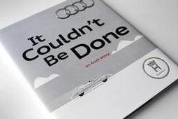 « It Couldn't Be Done », le livre d'Audi pour raconter son histoire aux ... | Études de cas | Scoop.it