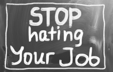 How to Stop Hating Your Job and Be Happier at Work | Career Management | Scoop.it