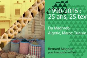 1990 - 2015 : 25 ans, 25 textes du Maghreb : Algérie, Maroc, Tunisie | Le monde en français | FLE | Scoop.it