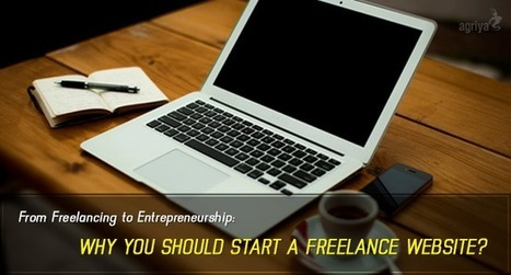 From Freelancing to Entrepreneurship: Why you should start a freelance website your own? | Elance Clone Template, Freelancer Clone script - Agriya | Scoop.it