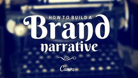 How to Build a Brand Narrative   PR's & Relations Publics : branding, brand content, marketing de contenu & d'influence   Scoop.it