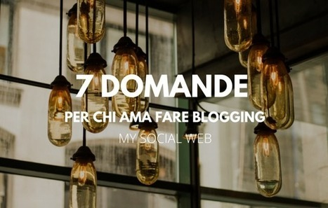 7 domande (insidiose) che un blogger deve porsi | Blogging Freelance | Scoop.it