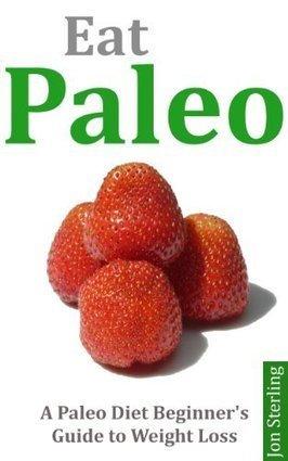 Eat Paleo: A Paleo Diet Beginner's Guide to Weight Loss | Paleo Diet | Scoop.it