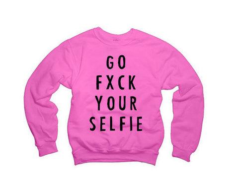 Go Fxck Your Selfie Sweatshirt | Nice T-Shirt | Scoop.it
