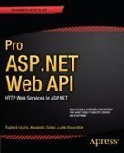 Pro ASP.NET Web API: HTTP Web Services in ASP.NET - Free eBook Share | reading this | Scoop.it