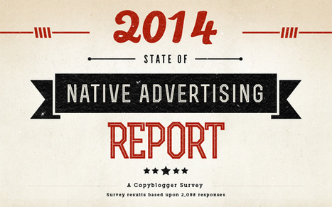 Copyblogger's 2014 State of Native Advertising Report | Public Relations & Social Media Insight | Scoop.it