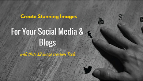 12 Image-Creation Tools to Create Stunning Images for Your Social Media Visuals & Blogs | Web Design and Development | Scoop.it