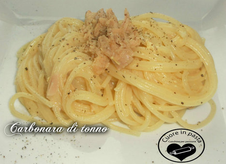 Carbonara di tonno | Cuore in pasta cuochine per passione | Scoop.it