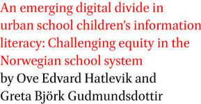 An emerging digital divide in urban school children's information literacy: Challenging equity in the Norwegian school system   Hatlevik   First Monday   Digital Equity   Scoop.it