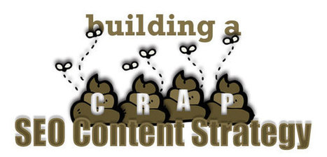 Building a CRAP SEO Content Strategy - Search Engine Watch ... | business technology | Scoop.it