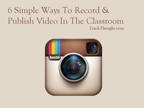 6 Simple Ways To Record & Publish Video In The Classroom | ICT integration in Education | Scoop.it