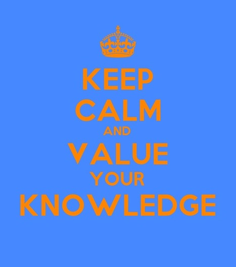 Keep Calm - KM Series: Value Knowledge | KM Insights | Scoop.it