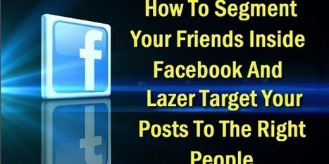Como segmentar seus amigos no Facebook e direcionar seus posts para as pessoas certas | Inovação e Educação | Scoop.it