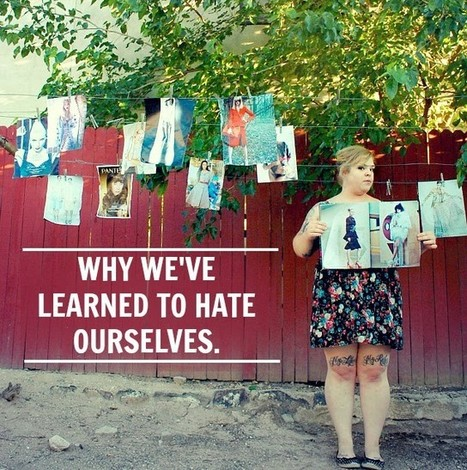 WHY WE'VE LEARNED TO HATE OURSELVES | Beautiful Wednesdays | Scoop.it