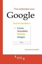 Vos recherches avec Google par Bruno Bernard Simon | Dossier de presse | Scoop.it