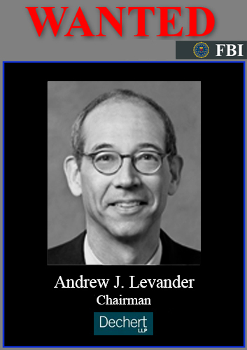 Dechert Law Firm Chairman Andrew J. Levander FBI Biggest Organized Crime Tax Evasion Fraud Case - Google Search | FBI MOST WANTED UK * TAYLOR WESSING * SLAUGHTER MAY * TROWERS & HAMLINS * WITHERS WORLDWIDE = INTERPOL RED NOTICE = PWC * SMITH WILLIAMSON * HASLERS LOUGHTON ESSEX NASSAU BAHAMAS * City of London Police Trans-National Crime Syndicate Case | Scoop.it