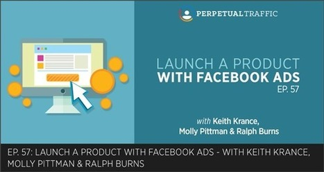 Episode 57: How to Launch a Product with Facebook Ads (Case Study) - DigitalMarketer | Entrepreneurial Passion | Scoop.it