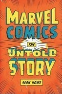 """Marvel Comics: The Untold Story Sean Howe - A.V. Club 
