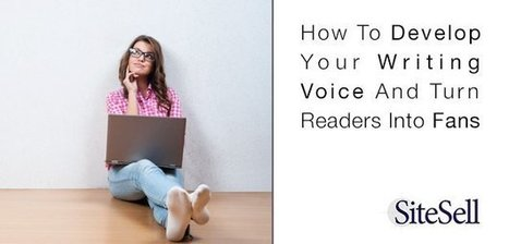 How To Develop Your Writing Voice And Turn Readers Into Fans - The SiteSell Blog | The Content Marketing Hat | Scoop.it