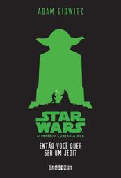 | Resenha | Star Wars: Então Você Quer Ser um Jedi?, de Adam Gidwitz | Ficção científica literária | Scoop.it