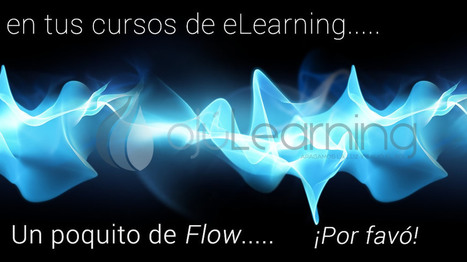 Un poquito de Flow | ojulearning.es | Diseñando la educación del futuro | Scoop.it
