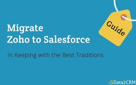 Zoho to Salesforce Migration: In Keeping with the Best Traditions [How-to Guide] | CRM Reviews | Scoop.it