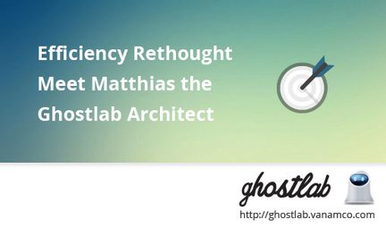 Efficiency Rethought: Meet Matthias the Ghostlab Architect - Vanamco Blog | Browser Testing | Scoop.it