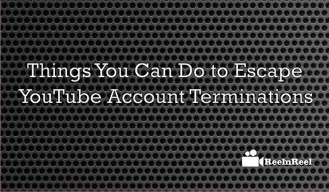 5 Things You Can Do to Escape YouTube Account Terminations | Internet Marketing | Scoop.it