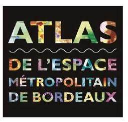Bordeaux - Atlas de l'espace métropolitain de Bordeaux | Dernières publications des agences d'urbanisme | Scoop.it