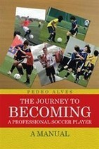 Soccer coach Pedro Alves pens new guide to soccer stardom   iUniverse   Scoop.it