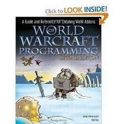Amazon.com: World of Warcraft Programming: A Guide and Reference for Creating WoW Addons (9780470481288): James Whitehead II, Rick Roe: Books | World Of Warcraft | Scoop.it