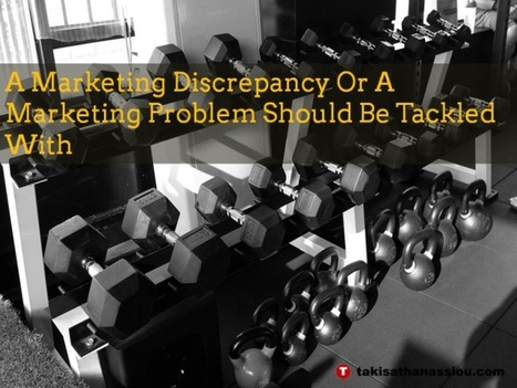 A Marketing Discrepancy Or A Marketing Problem Should Be Tackled With | Takis Athanassiou | Leadership Initiative | Scoop.it