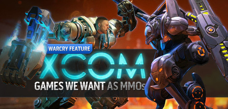 Games We Want as MMOs: XCOM - WarCry | mmo games | Scoop.it
