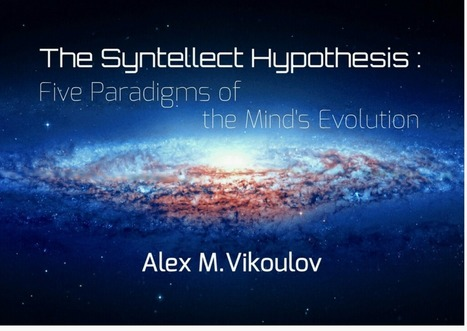 The Syntellect Hypothesis: Five Paradigms of the Mind's Evolution | Science-fiction & innovation | Scoop.it