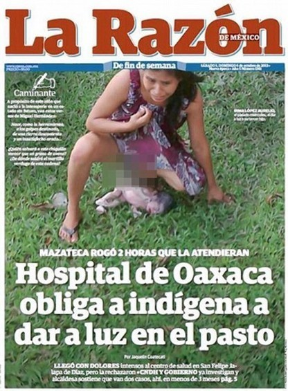 Indigenous Mexican woman gives birth on the lawn of health clinic after being turned away - starcasm.net | SocialAction2014 | Scoop.it