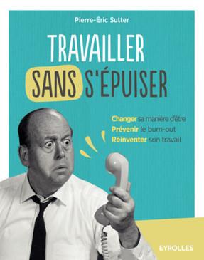 EST PARU : Travailler sans s'épuiser - P.-E.Sutter - Éditions Eyrolles | DOC-ACTU Risques psychosociaux | Scoop.it