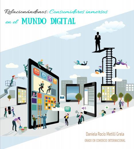 Relacionándonos, consumidores inmersos en el mundo digital / Metilli Grela, Daniela Rocío | Comunicación en la era digital | Scoop.it