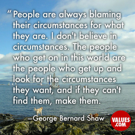 """People are always blaming their circumstances for what they are. I don't believe in circumstances. The people who get on in this world are the people who get up and look for the circumstances they... 