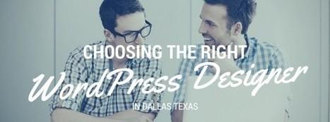 Keys To Selecting The Right WordPress Designer in Dallas   thriveideas   Scoop.it