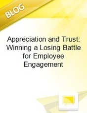 Appreciation and Trust: Winning a Losing Battle for Employee Engagement | Human Resources To's and Do's | Scoop.it